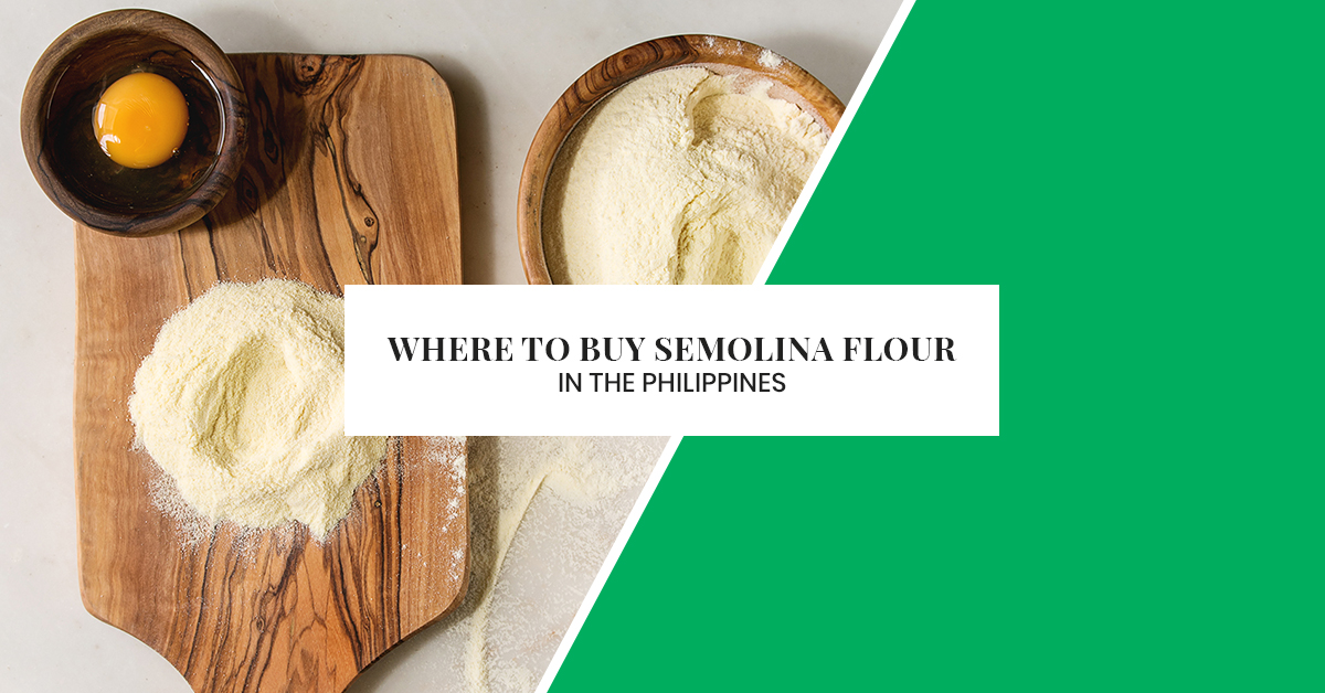 Where to Buy Semolina Flour in the Philippines